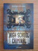 Anticariat: Mark Walden - High school criminal