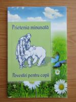 Anticariat: Prietenia minunata. Povestiri pentru copii