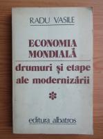 Anticariat: Radu Vasile - Economia mondiala. Drumuri si etape ale modernizarii (volumul 1)