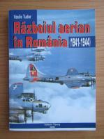 Vasile Tudor - Razboiul aerian in Romania 1941-1944