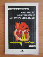 Victoria Ulmeanu - Ghid practic de interpretare a electrocardiogramei