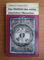 Anticariat: Aaron Gurjewitsch - Das Weltbild des mittelalterlichen Menschen