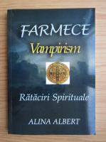 Anticariat: Alina Albert - Farmece, vampirism, rataciri spirituale