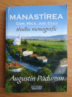 Anticariat: Augustin Padurean - Manastirea comuna Mica, judetul Cluj studiu monografic
