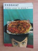 Anticariat: Charles Exbrayat - Aimez-vous la pizza?