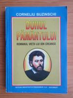 Corneliu Buzinschi - Duhul pamantului. Romanul vietii lui Ion Creanga