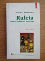 Anticariat: Gabriel Andreescu - Ruleta. Romani si maghiari, 1990-2000. Jurnal tematic