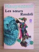 Anticariat: Guy de Maupassant - Le soeurs Rondoli
