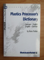 Anticariat: Ilona Trotter - Plastics processor's dictionary, german-english, english-german
