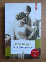 Kazuo Ishiguro - Pe cand eram orfani