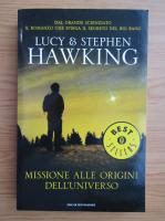 Anticariat: Lucy Hawking, Stephen W. Hawking - Missione alle origini dell'universo