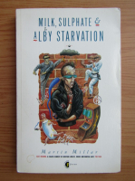 Anticariat: Martin Millar - Milk, sulphate and alby starvation