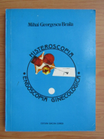 Anticariat: Mihai Georgescu Braila - Histeroscopia. Endoscopia ginecologica