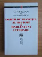 Anticariat: O. Nimigean - Inertii de tranzitie, altruisme si bahluviuni literare