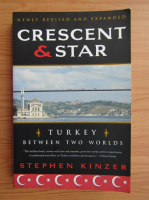 Anticariat: Stephen Kinzer - Crescent and star