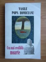 Anticariat: Vasile Popa Homiceanu - Cea mai credibila moarte