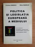 Anticariat: Cristian Ionescu - Politica si legislatia europeana a mediului