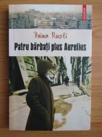 Doina Rusti - Patru barbati plus Aurelius