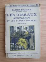 Anticariat: Elemir Bourges - Les Oiseaux s'envolent. Les fleurs tombent (volumul 1, 1920)