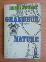 Anticariat: Henri Troyat - Grandeur nature