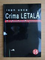 Anticariat: Ioan Usca - Crima letala