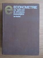 Anticariat: Ion Romanu - Econometrie cu aplicatii la eficienta investitiilor (volumul 1)