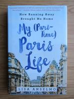 Anticariat: Lisa Anselmo - My part-time Paris life. How running away brought me home