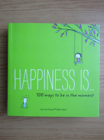 Anticariat: Lisa Swerling - Happiness is. 500 ways to be in the moment