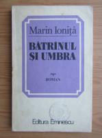 Anticariat: Marin Ionita - Batranul si umbra