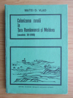Anticariat: Matei D. Vlad - Colonizarea rurala in Tara Romaneasca si Moldova