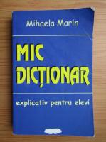 Anticariat: Mihaela Marin - Mic dictionar explicativ pentru elevi