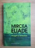 Mircea Eliade - Imagini si simboluri