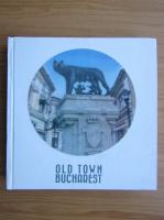 Anticariat: Old Town Bucharest