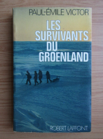 Anticariat: Paul Emile Victor - Les survivants du Groeland