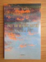 Anticariat: Radu Sorescu - Only the heavens matter