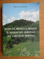 Anticariat: Roxana Munteanu - Inceputul bronzului mijlociu in depresiunile marginale ale Carpatilor Orientali