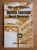 Anticariat: Antoaneta Tanasescu - Destin teatral. Aurel Baranga