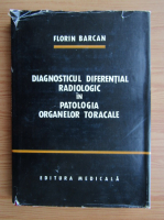 Anticariat: Florin Barcan - Diagnosticul diferential radiologic in patologia organelor toracale