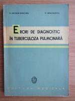 Anticariat: Gheorghe Bungetianu - Erori de diagnostic in tuberculoza pulmonara