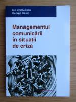 Anticariat: Ion Chiciudean - Managementul comunicarii in situatii de criza