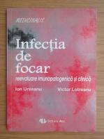 Anticariat: Ion Urseanu - Infectia de focar, reevaluare imunopatogenica si clinica