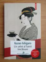 Anticariat: Kazuo Ishiguro - Un artist a lumii trecatoare