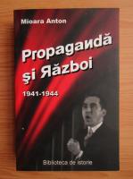 Mioara Anton - Propaganda si razboi, 1941-1944