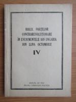 Anticariat: Rolul fortelor contrarevolutionare in evenimentele din Ungaria din luna octombrie (volumul 4)
