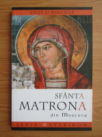 Anticariat: Sfanta Matrona si Moscova, viata si minunile