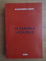 Anticariat: Alexandru Ignat - Pe cararile vietii mele