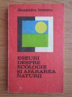 Anticariat: Alexandru Ionescu - Eseuri despre ecologie si apararea naturii