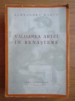 Alexandru Marcu - Valoarea artei in Renastere (1943)
