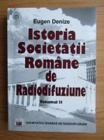 Eugen Denize - Istoria Societatii Romane de Radiodifuziune (volumul 2)