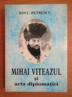 Anticariat: Ion Petrescu - Mihai Viteazul si arta diplomatiei